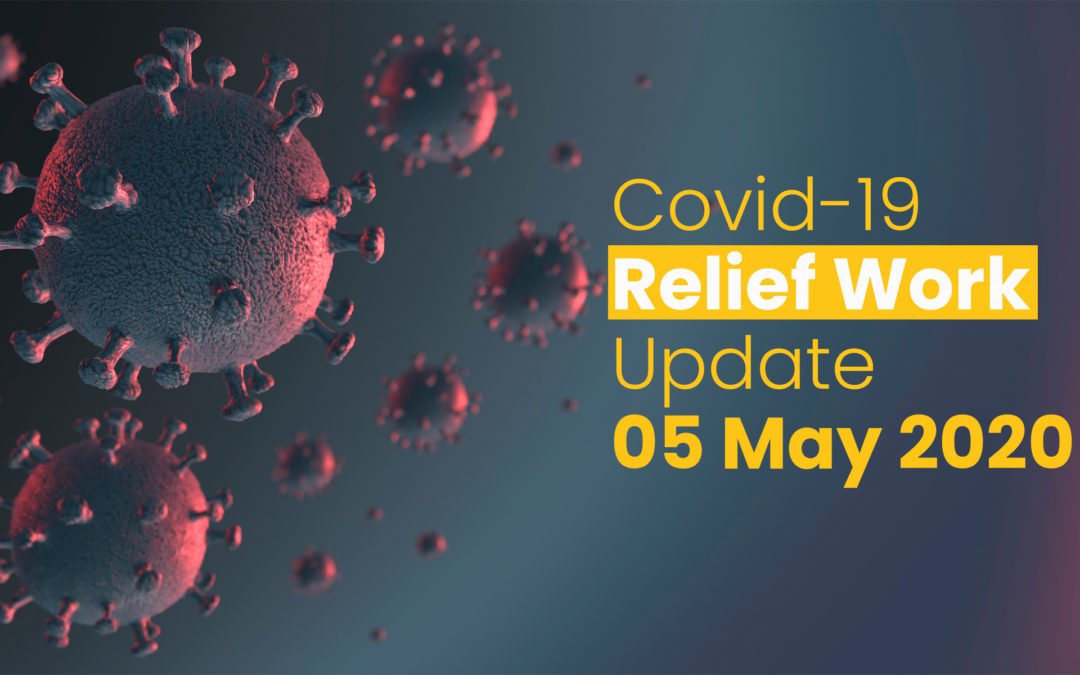 May 2020 – Updates of Covid-19 Relief work till 05 May 2020