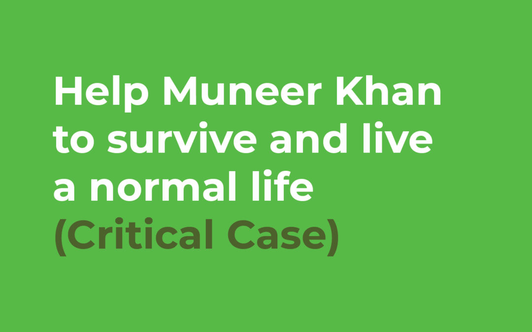 Help Muneer Khan to survive and live a normal life (Critical Case)
